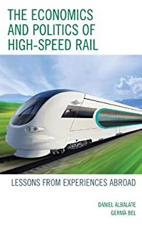 The Economics and Politics of High-Speed Rail: Lessons from Experiences Abroad