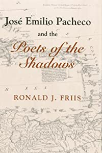 Jose Emilio Pacheco and the Poets of the Shadows