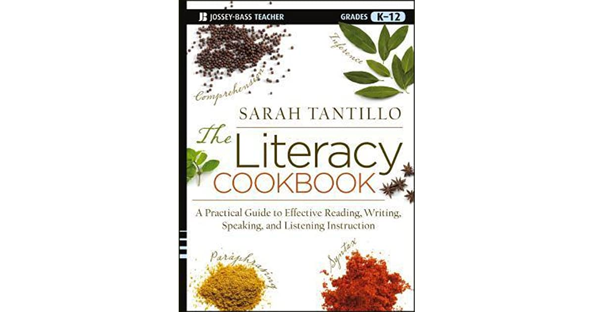 The Literacy Cookbook Grades K 12 A Practical Guide To Effective