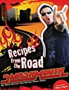 Smash Mouth: Recipes from the Road: A Rock 'n' Roll Cookbook