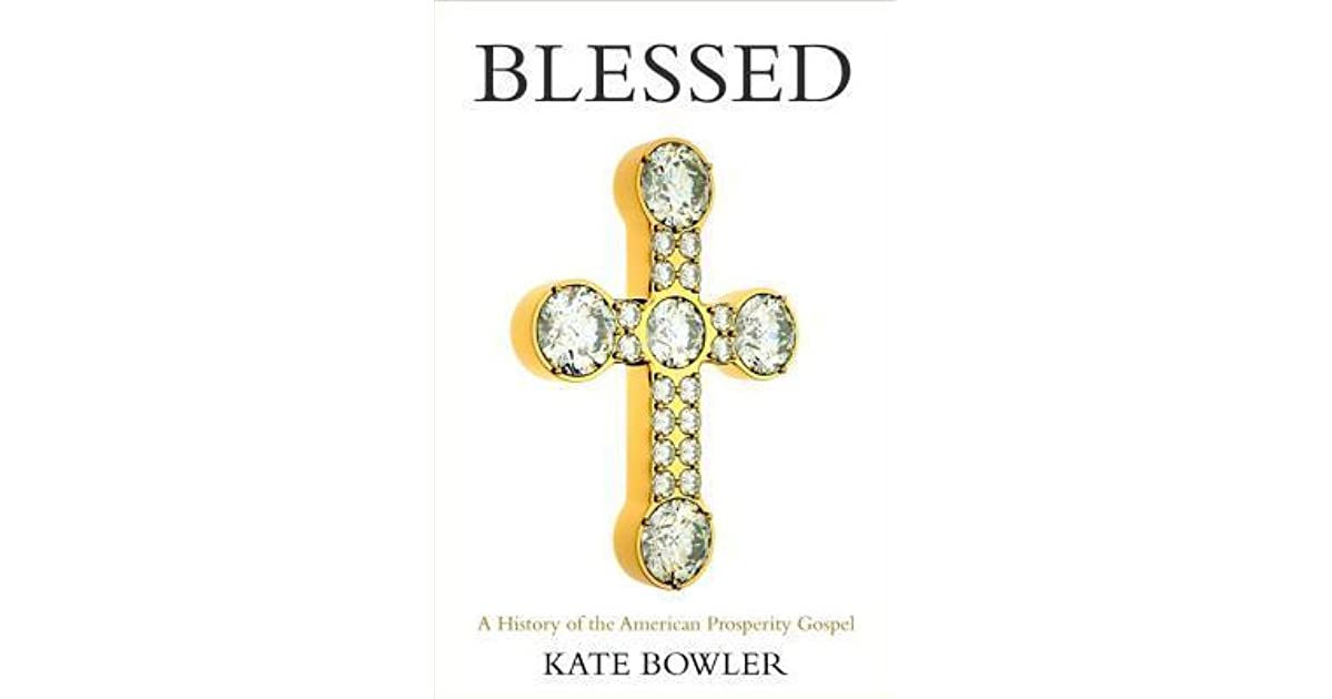 Blessed: A History of the American Prosperity Gospel by Kate Bowler