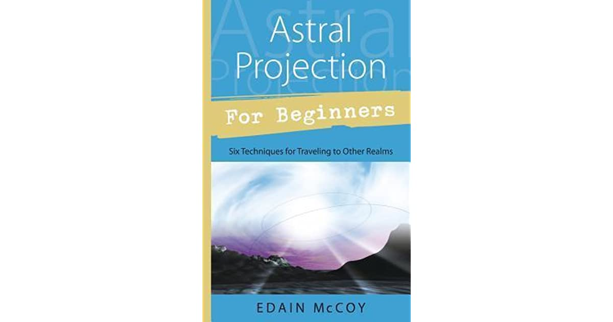 astral projection for beginners Astral projection (or astral travel) is a term used in esotericism to describe a willful  out-of-body experience (obe) that assumes the existence of a soul or.