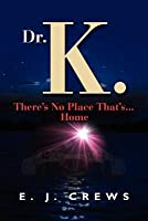 Dr. K. There's No Place That's...Home