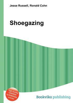 Shoegazing  by  Jesse Russell