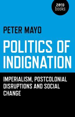 Politics of Indignation: Imperialism, Postcolonial Disruptions and Social Change
