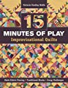 15 Minutes of Play -- Improvisational Quilts: Made-Fabric Piecing Traditional Blocks Scrap Challenges