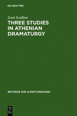 Three Studies in Athenian Dramaturgy Scott Scullion