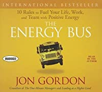 The Energy Bus: 10 Rules to Fuel Your Life by Jon Gordon, HB 2007, FREE Shipping