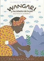 Wangari y los arboles de la paz / Wangari's Trees of Peace (Una Historia Verdadera) (Spanish Edition)