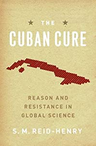 The Cuban Cure: Reason and Resistance in Global Science