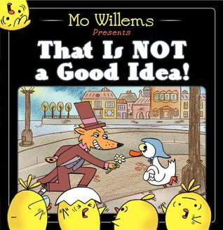 That Is Not a Good Idea! by Mo Willems
