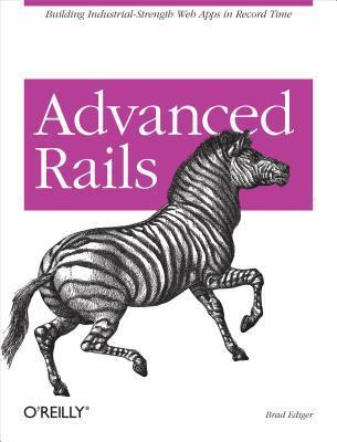 Advanced Rails - Building Industrial-Strength Web Apps in Record Time