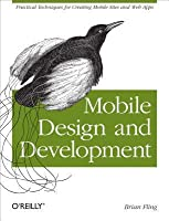 Mobile Design and Development: Practical Concepts and Techniques for Creating Mobile Sites and Web Apps