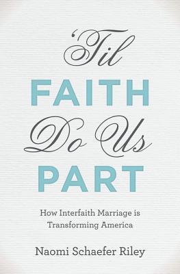 Til Faith Do Us Part: The Rise of Interfaith Marriage and