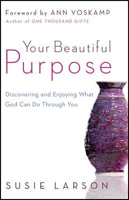 Your Beautiful Purpose by Susie Larson