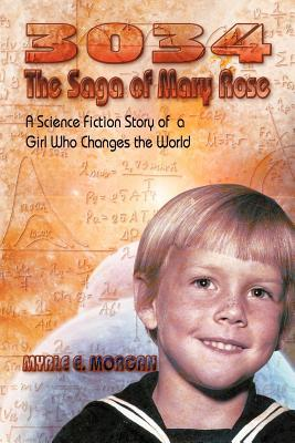 3034: The Saga of Mary Rose: A Science Fiction Story of a Girl Who Changes the World