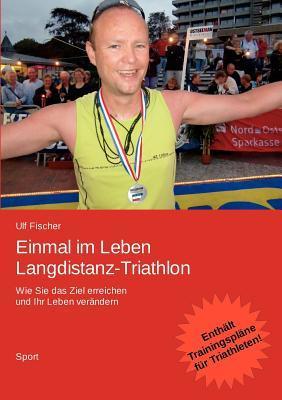 Einmal im Leben Langdistanz-Triathlon by Ulf Fischer