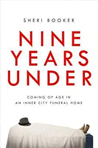 Nine Years Under: Coming of Age in an Inner-City Funeral Home