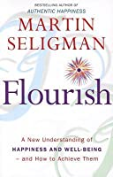 Flourish a New Understanding of Happiness, Well-Being - And How to Achieve Them.