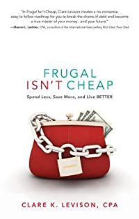 Frugal Isn't Cheap: Spend Less, Save More, and Live Better