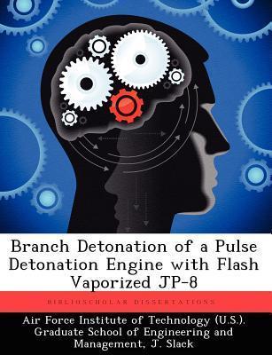 Branch Detonation of a Pulse Detonation Engine with Flash Vaporized Jp-8  by  J Slack