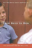 From Boys to Men: Gay Men Write about Growing Up