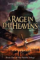 A Rage in the Heavens (The Paladin Trilogy, #1)