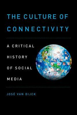 The Culture of Connectivity by José van Dijck