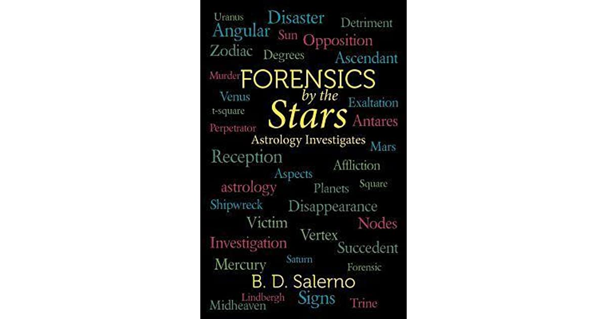 Forensics by the Stars: Astrology Investigates by B D  Salerno