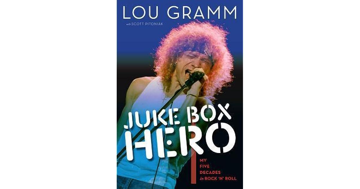 Juke Box Hero My Five Decades In Rock N Roll By Lou Gramm