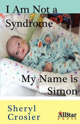 I Am Not a Syndrome - My Name Is Simon by Sheryl Crosier