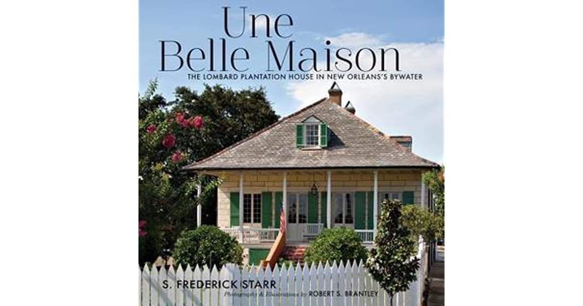 Une belle maison the lombard plantation house in new orleanss bywater by s frederick starr