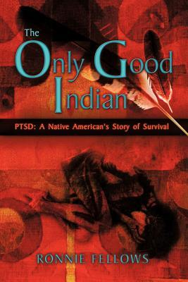 The Only Good Indian: Ptsd: A Native American's Story of Survival