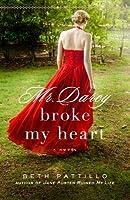 Mr. Darcy Broke My Heart