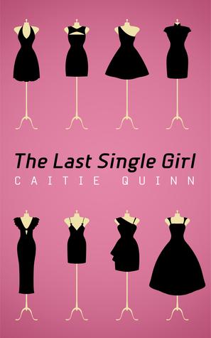 The Last Single Girl by Caitie Quinn