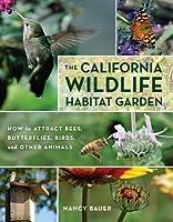 The California Wildlife Habitat Garden: How to Attract Bees, Butterflies, Birds, and Other Animals