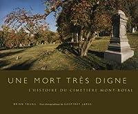 Une Mort Très Digne: L'Histoire Du Cimetière Mont-Royal