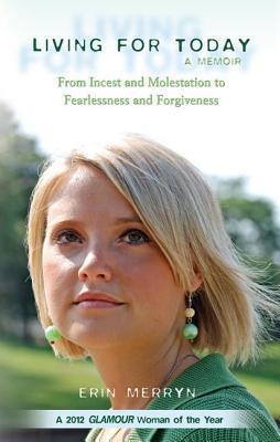 Living for Today: From Incest and Molestation to Fearlessness and Forgiveness