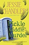 Pickle in the Middle Murder by Jessie Chandler