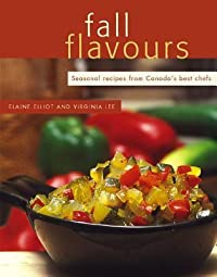 Fall Flavours: Seasonal Recipes from Canada's Best Chefs