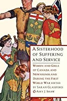 A Sisterhood of Suffering and Service: Women and Girls of Canada and Newfoundland During the First World War