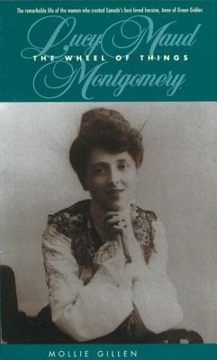 The Wheel of Things: A Biography of Lucy Maud Montgomery