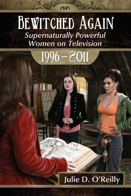 Bewitched Again: Supernaturally Powerful Women on Television, 1996-2011