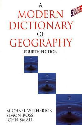 A Modern Dictionary Of Geography Michael Witherick, Simon Ross, John Small