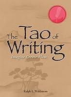 The Tao Of Writing: Imagine. Create. Flow.