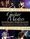 Guitar Masters: Intimate Portraits: Stories and Insights of the Great Guitarists