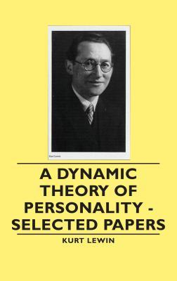 A Dynamic Theory of Personality - Selected Papers by Kurt Lewin