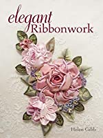 Elegant Ribbonwork: 24 Heirloom Projects for Special Occasions