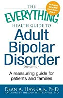 The Everything Health Guide to Adult Bipolar Disorder: Reassuring advice for patients and families