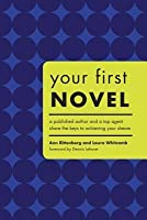 Your First Novel: An Author Agent Team Share the Keys to Achieving Your Dream